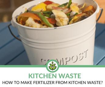 How to Make Fertilizer with Kitchen Waste?